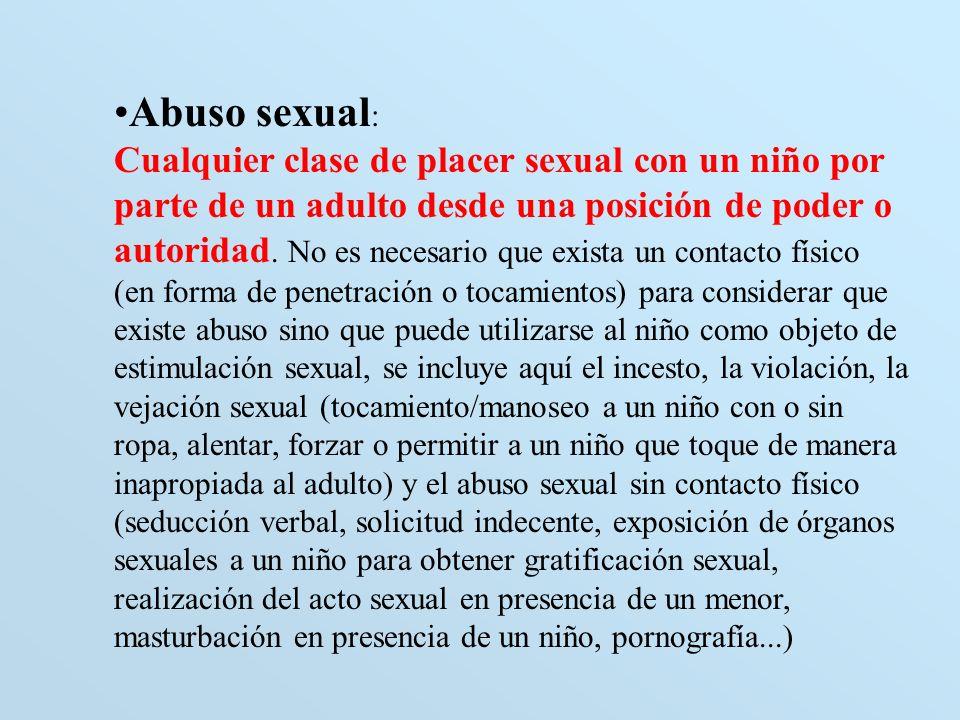 Abuso sexual: Cualquier clase de placer sexual con un niño por parte de un adulto desde una posición de poder o autoridad.