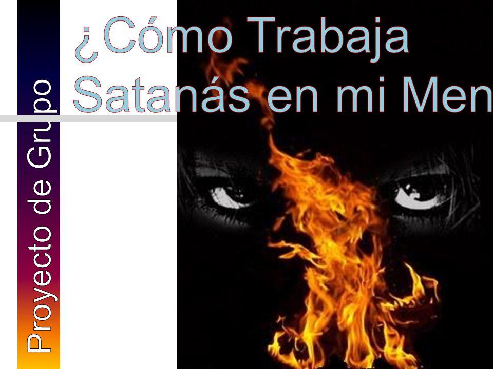 ¿Cómo Trabaja Satanás en mi Mente Proyecto de Grupo