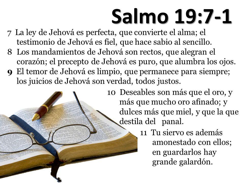 Salmo 19:7-1 7 La ley de Jehová es perfecta, que convierte el alma; el testimonio de Jehová es fiel, que hace sabio al sencillo.