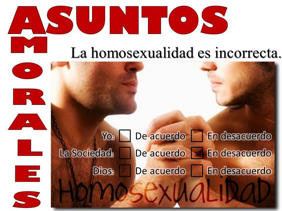 ASUNTOS La homosexualidad es incorrecta. Yo: De acuerdo En desacuerdo