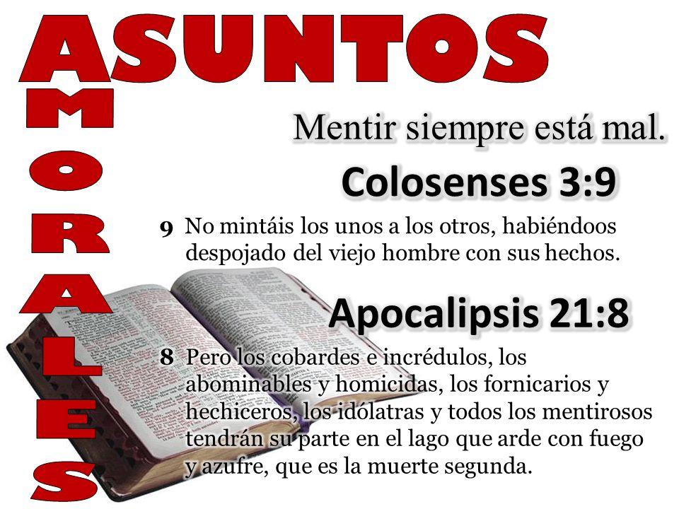 ASUNTOS Colosenses 3:9 Apocalipsis 21:8 Mentir siempre está mal.