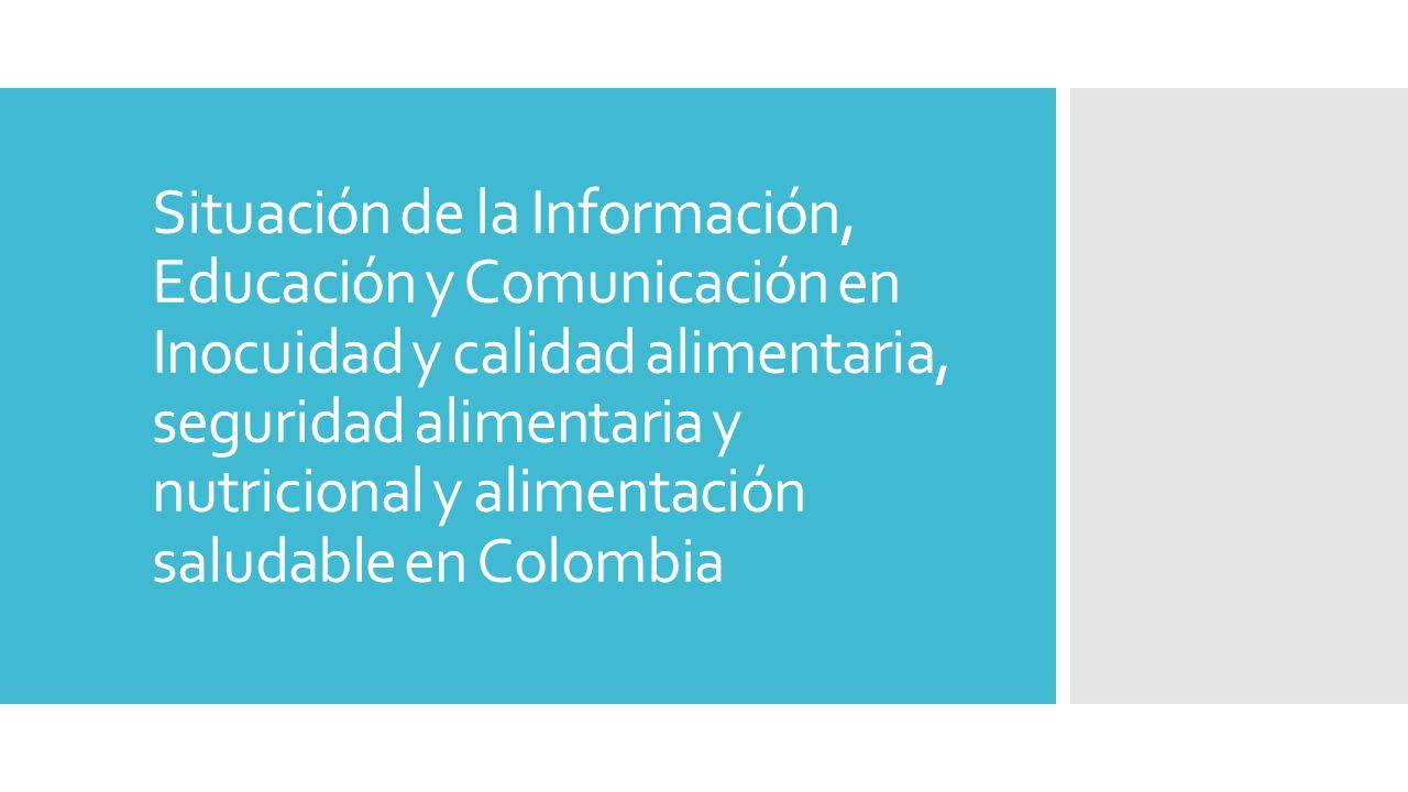Situación de la Información, Educación y Comunicación en Inocuidad y calidad alimentaria, seguridad alimentaria y nutricional y alimentación saludable en Colombia
