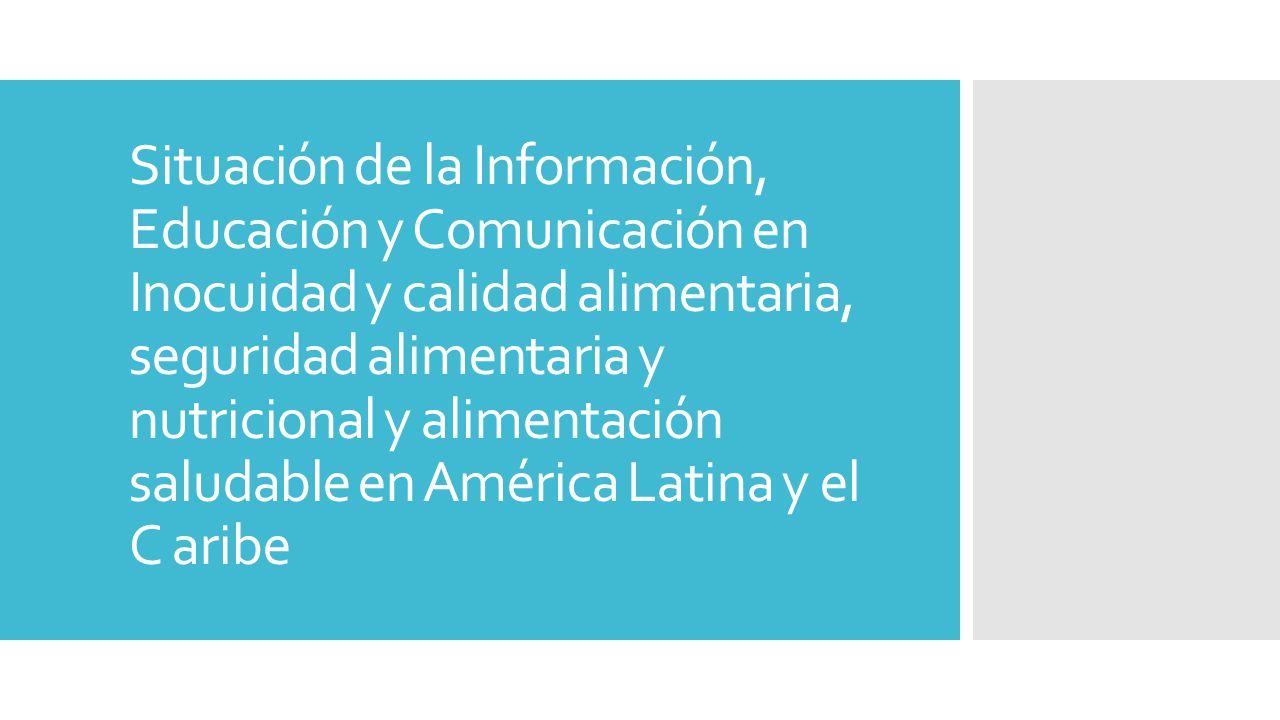 Situación de la Información, Educación y Comunicación en Inocuidad y calidad alimentaria, seguridad alimentaria y nutricional y alimentación saludable en América Latina y el C aribe