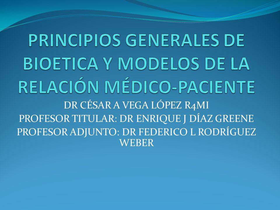 PRINCIPIOS GENERALES DE BIOETICA Y MODELOS DE LA RELACIÓN MÉDICO-PACIENTE