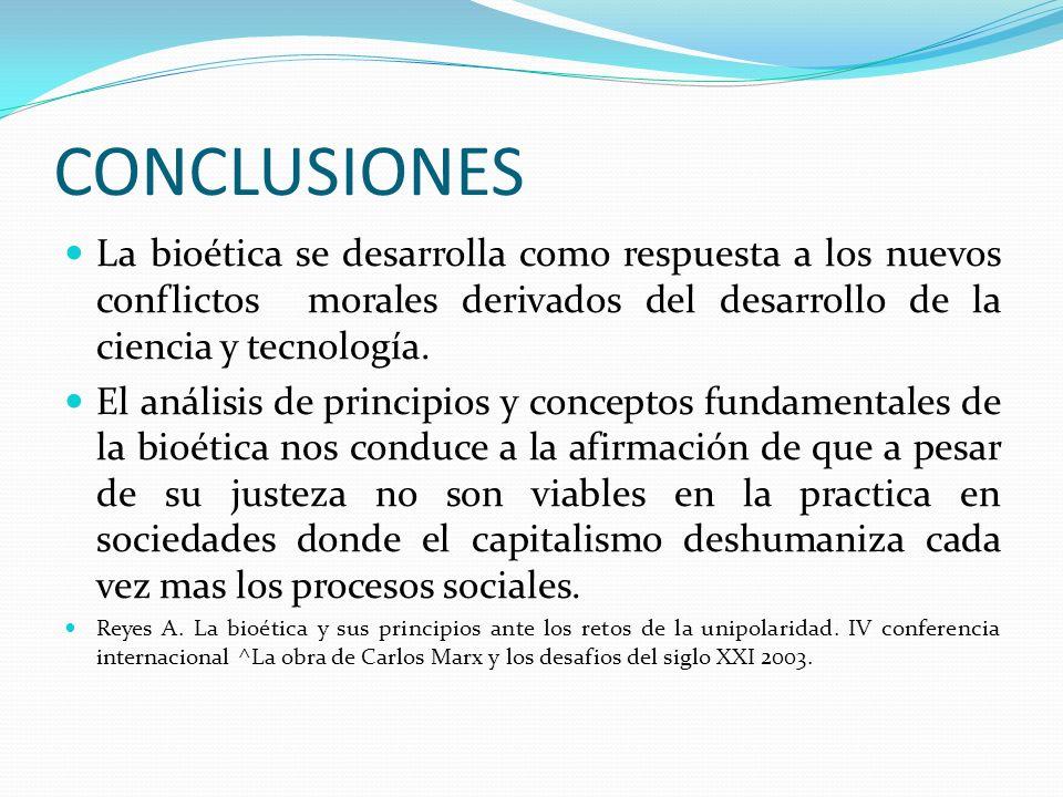 CONCLUSIONES La bioética se desarrolla como respuesta a los nuevos conflictos morales derivados del desarrollo de la ciencia y tecnología.