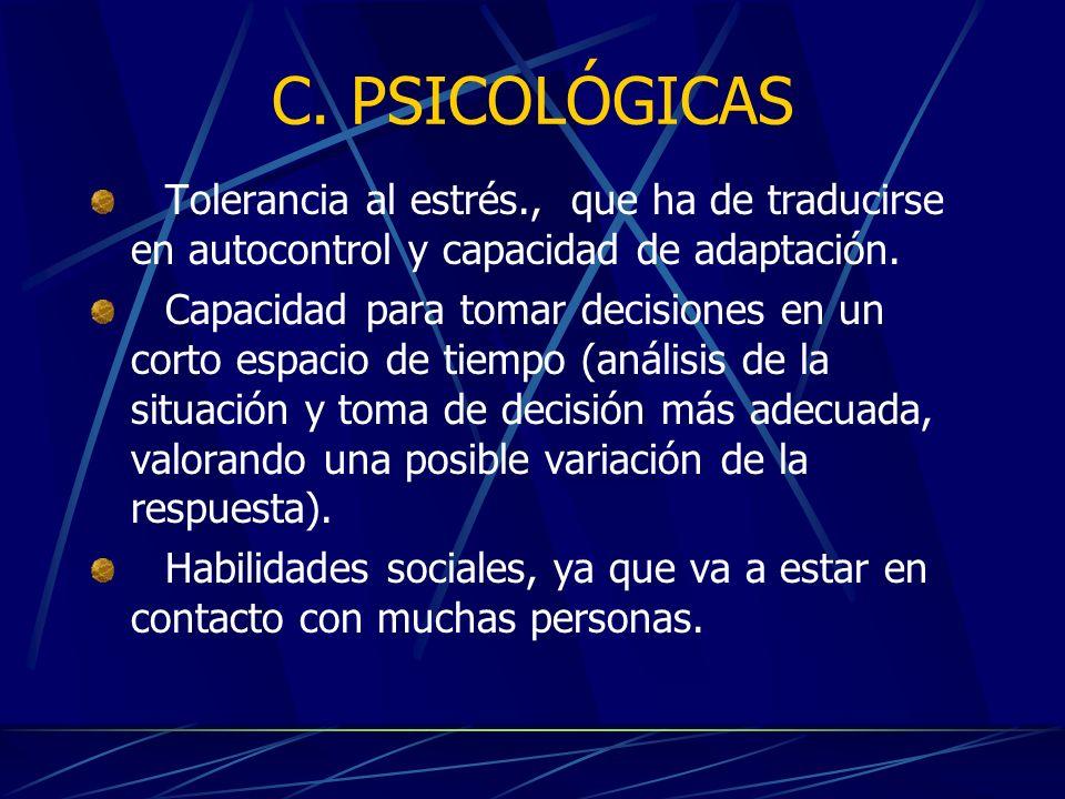 C. PSICOLÓGICAS Tolerancia al estrés., que ha de traducirse en autocontrol y capacidad de adaptación.