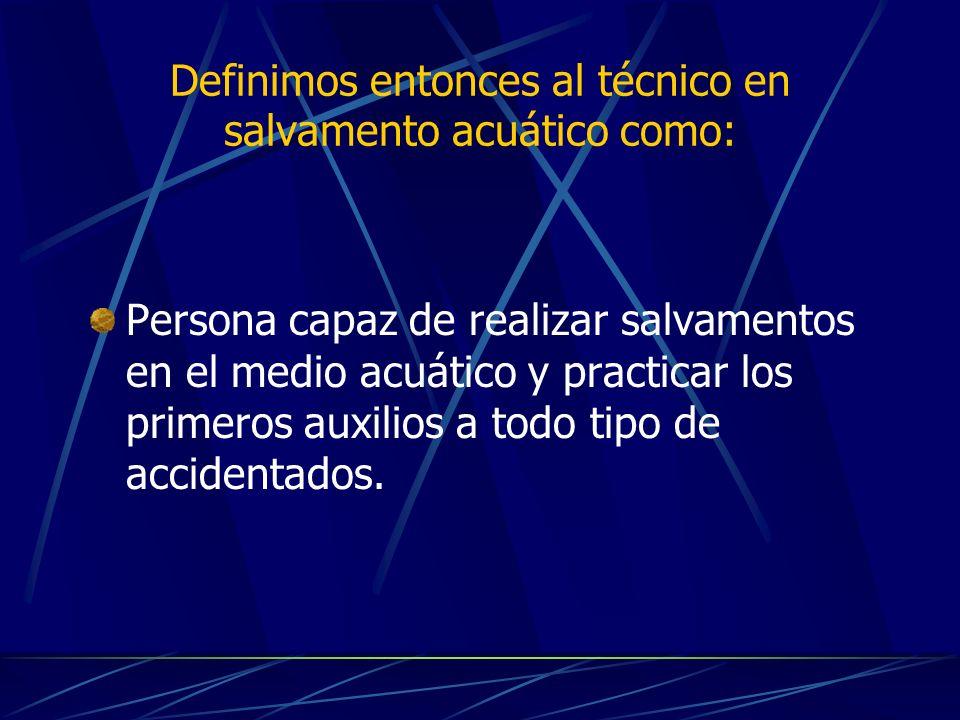 Definimos entonces al técnico en salvamento acuático como: