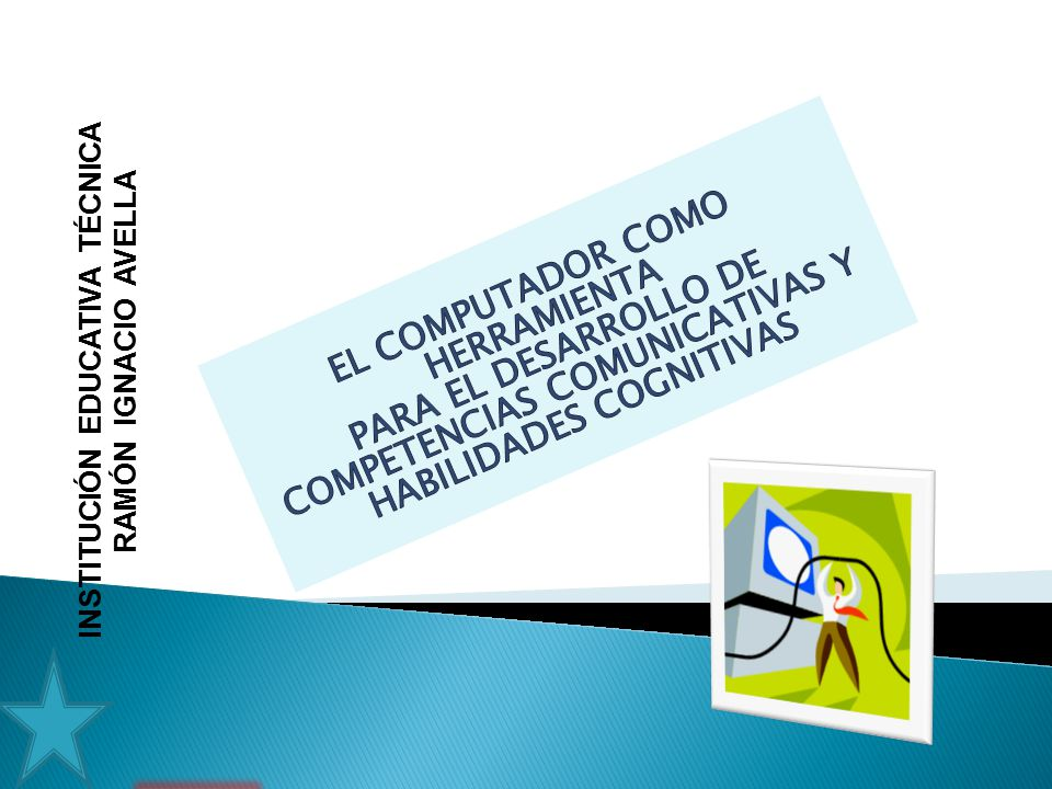EL COMPUTADOR COMO HERRAMIENTA PARA EL DESARROLLO DE COMPETENCIAS COMUNICATIVAS Y HABILIDADES COGNITIVAS