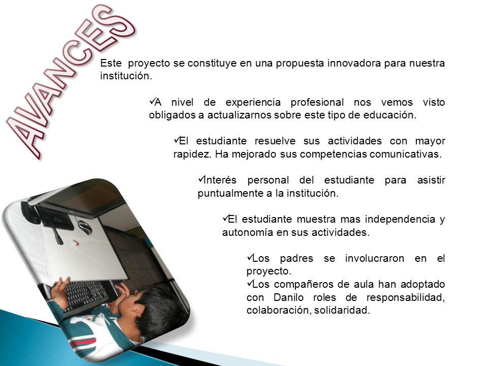 AVANCES Este proyecto se constituye en una propuesta innovadora para nuestra institución.