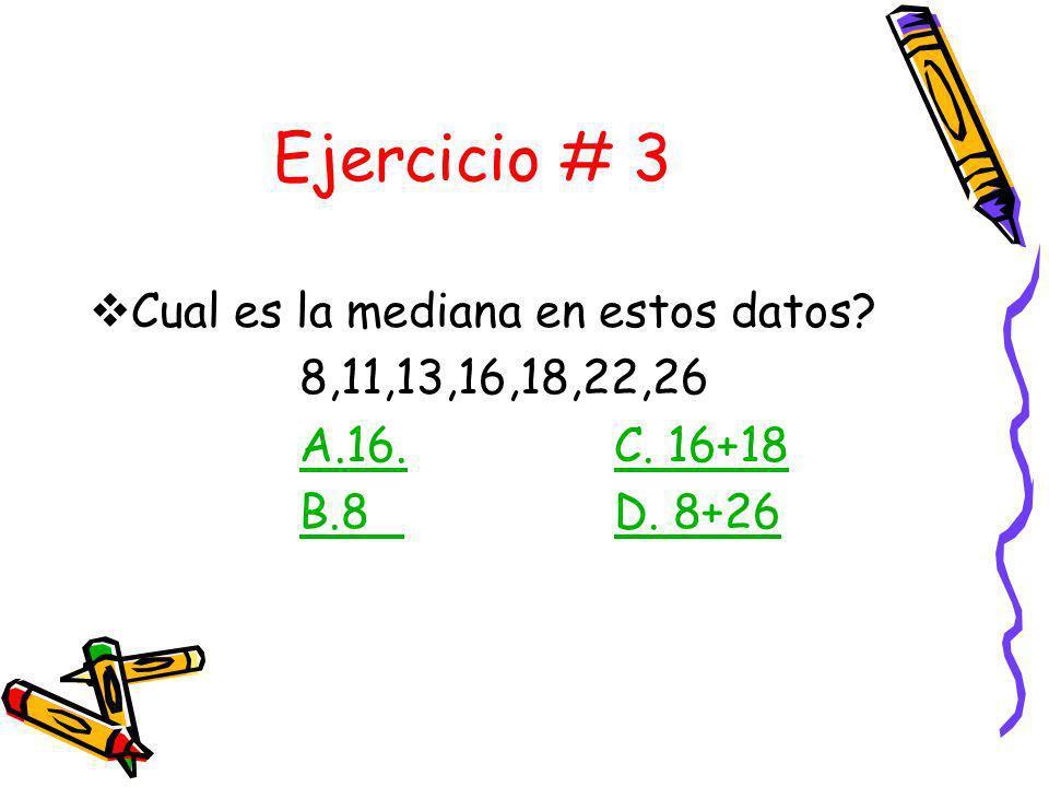 Ejercicio # 3 Cual es la mediana en estos datos 8,11,13,16,18,22,26