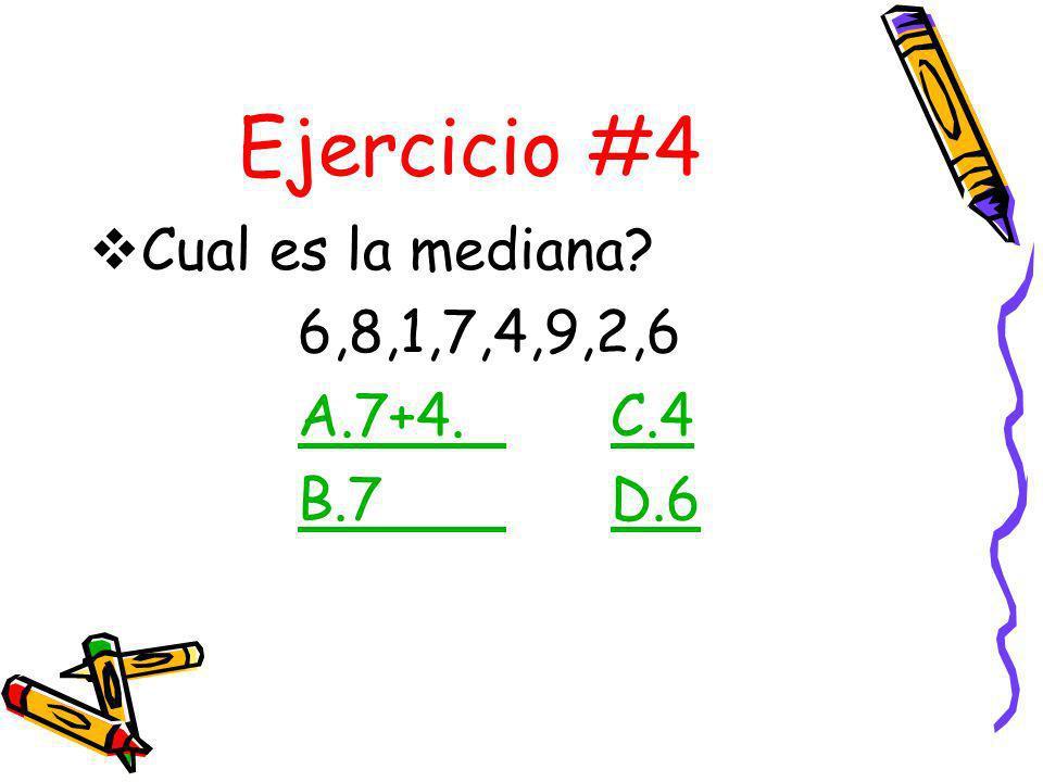 Ejercicio #4 Cual es la mediana 6,8,1,7,4,9,2,6 A.7+4. C.4 B.7 D.6