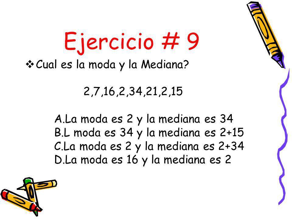 Ejercicio # 9 Cual es la moda y la Mediana 2,7,16,2,34,21,2,15