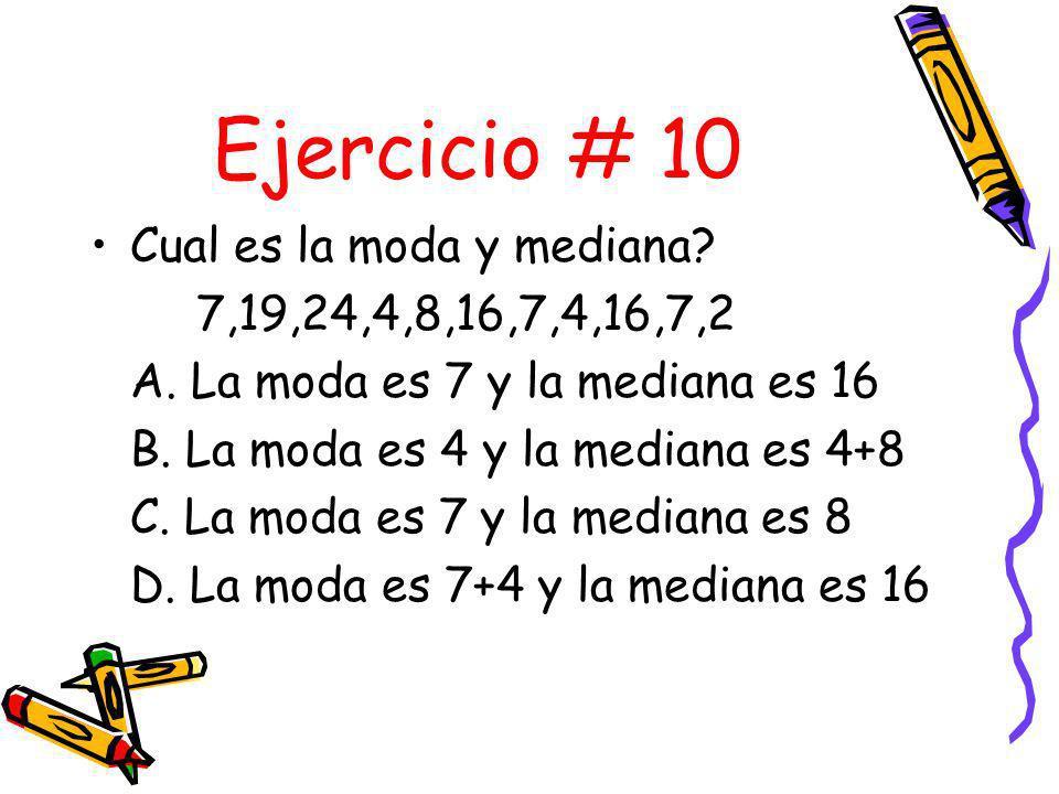 Ejercicio # 10 Cual es la moda y mediana 7,19,24,4,8,16,7,4,16,7,2
