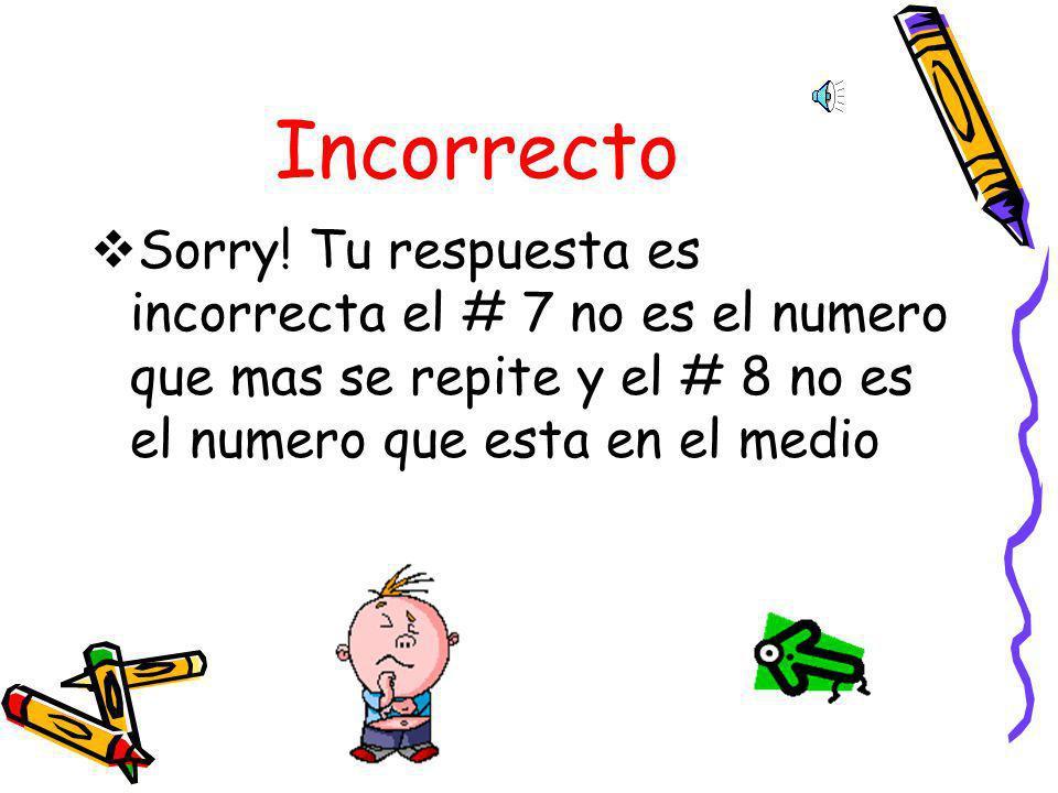 Incorrecto Sorry.