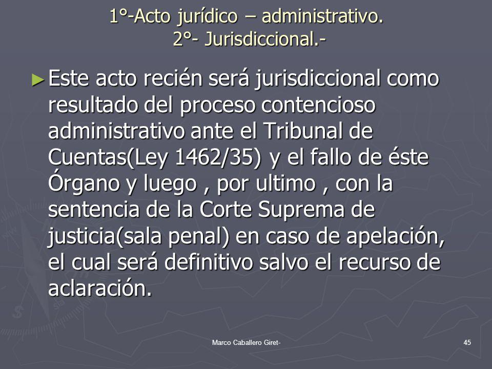 1°-Acto jurídico – administrativo. 2°- Jurisdiccional.-