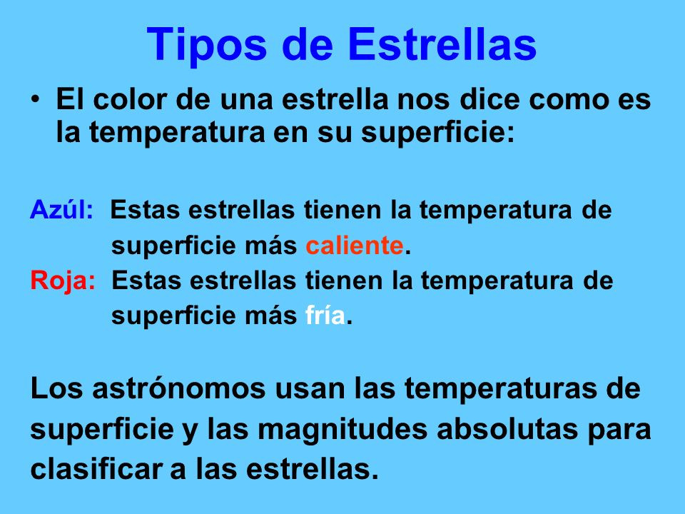 Tipos de EstrellasEl color de una estrella nos dice como es la temperatura en su superficie: Azúl: Estas estrellas tienen la temperatura de.