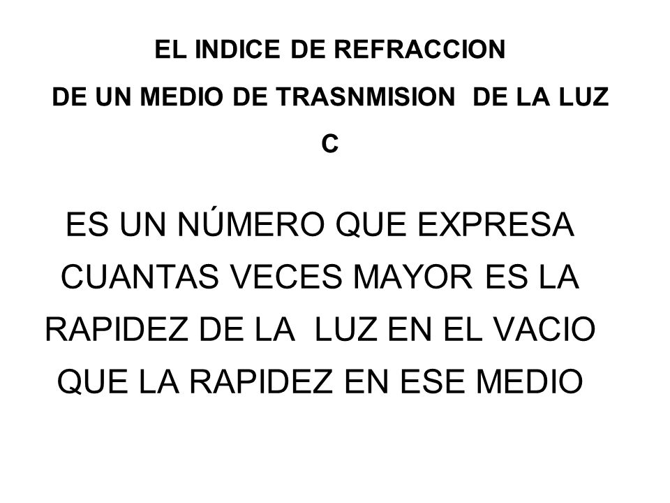 EL INDICE DE REFRACCION DE UN MEDIO DE TRASNMISION DE LA LUZ C