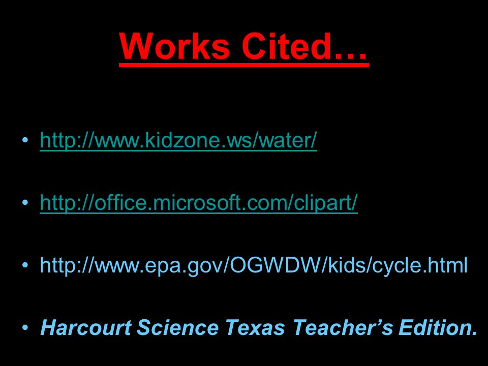 Works Cited… http://www.kidzone.ws/water/