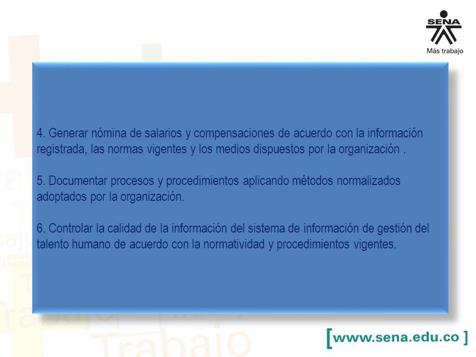 4. Generar nómina de salarios y compensaciones de acuerdo con la información registrada, las normas vigentes y los medios dispuestos por la organización .