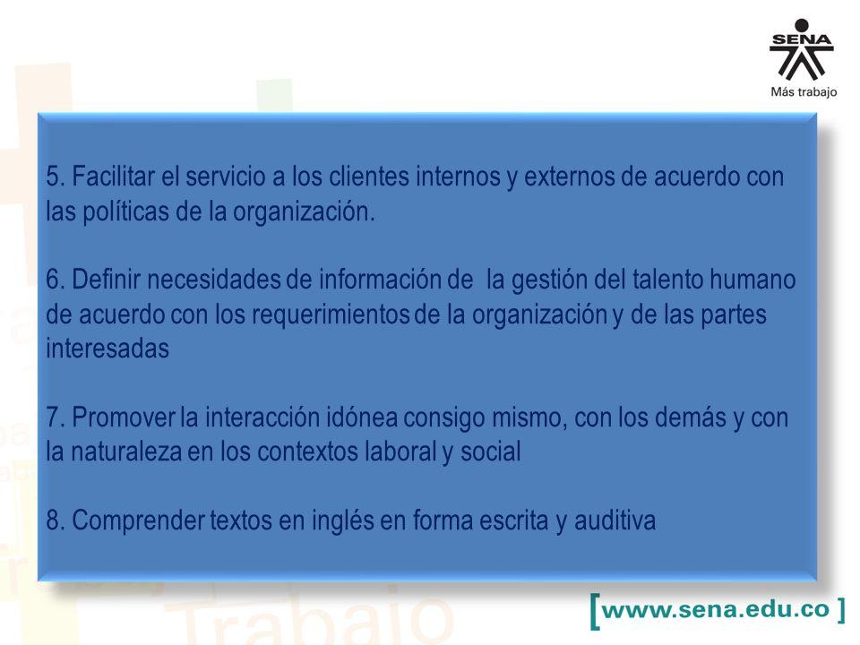 5. Facilitar el servicio a los clientes internos y externos de acuerdo con las políticas de la organización.