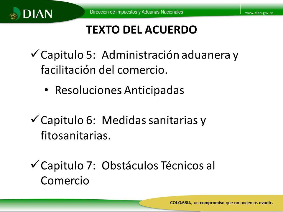 TEXTO DEL ACUERDO Capitulo 5: Administración aduanera y facilitación del comercio. Resoluciones Anticipadas.