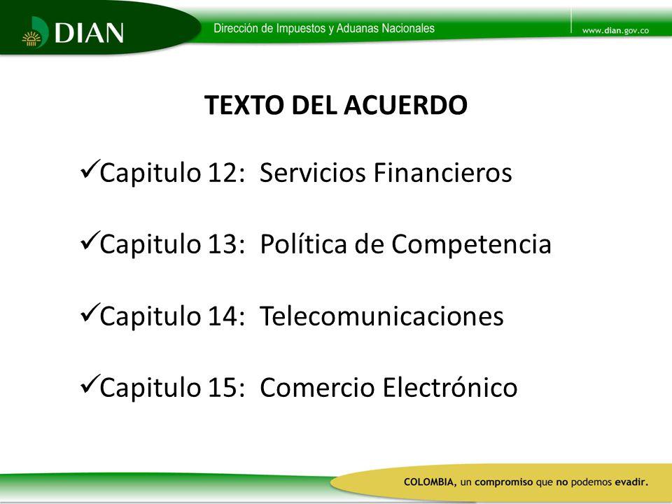 TEXTO DEL ACUERDO Capitulo 12: Servicios Financieros. Capitulo 13: Política de Competencia. Capitulo 14: Telecomunicaciones.