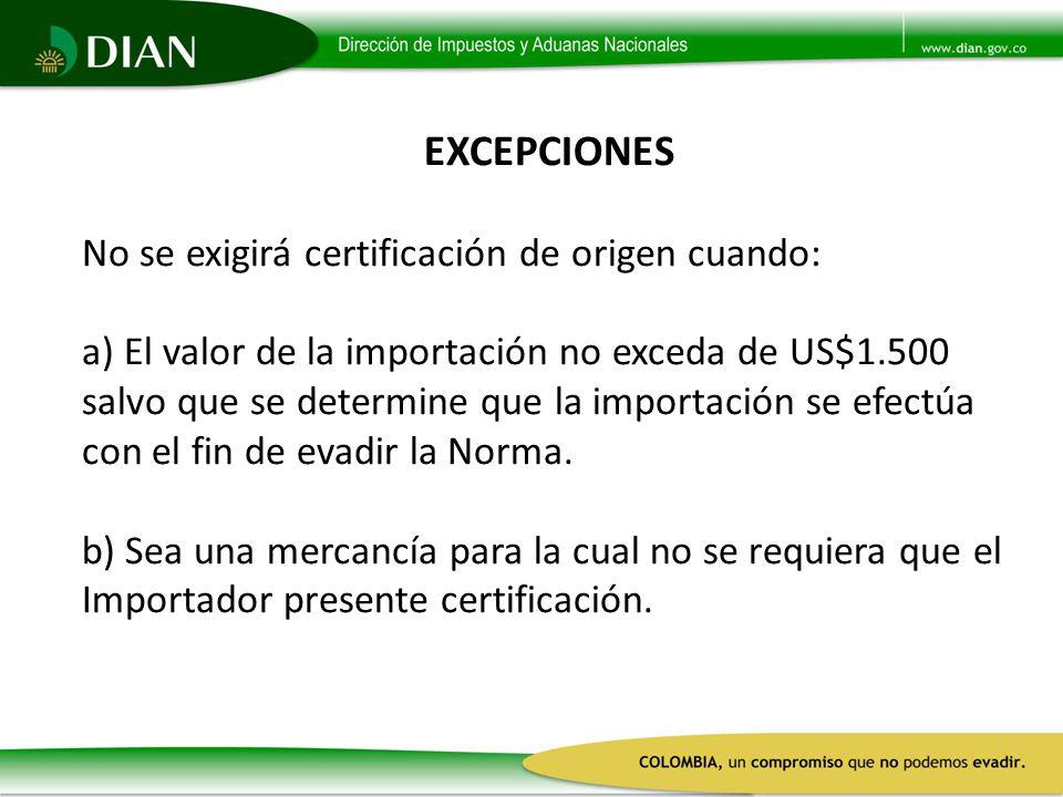 EXCEPCIONES No se exigirá certificación de origen cuando: