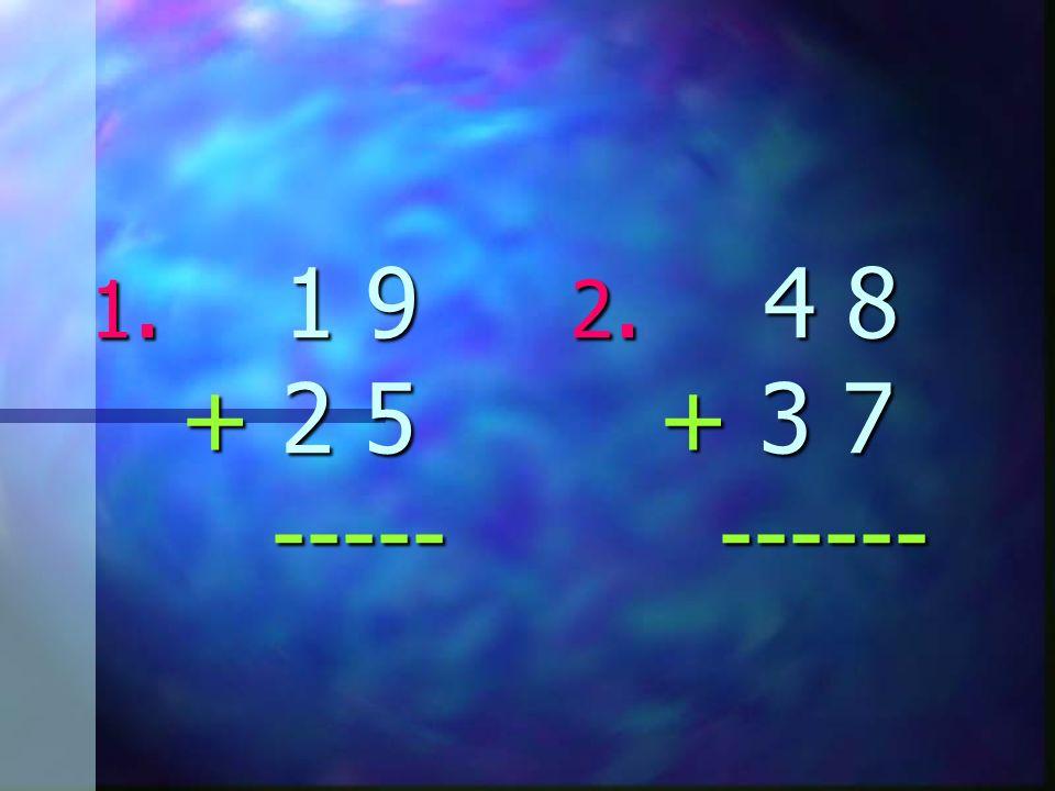 1. 1 9 2. 4 8 + 2 5 + 3 7 ----- ------