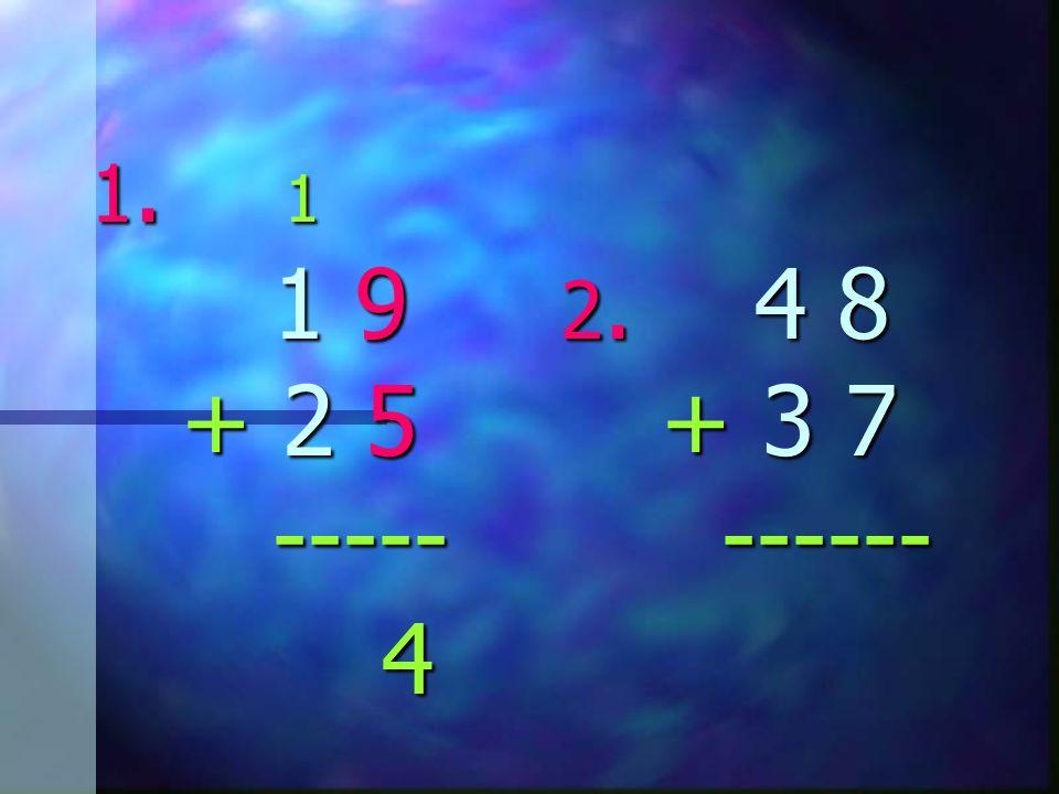 1. 1 1 9 2. 4 8 + 2 5 + 3 7 ----- ------ 4