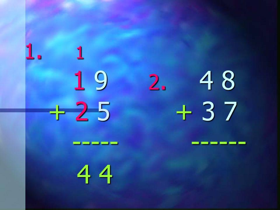 1. 1 1 9 2. 4 8 + 2 5 + 3 7 ----- ------ 4 4