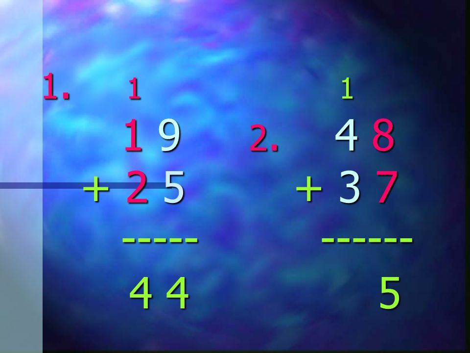 1. 1 1 1 9 2. 4 8 + 2 5 + 3 7 ----- ------