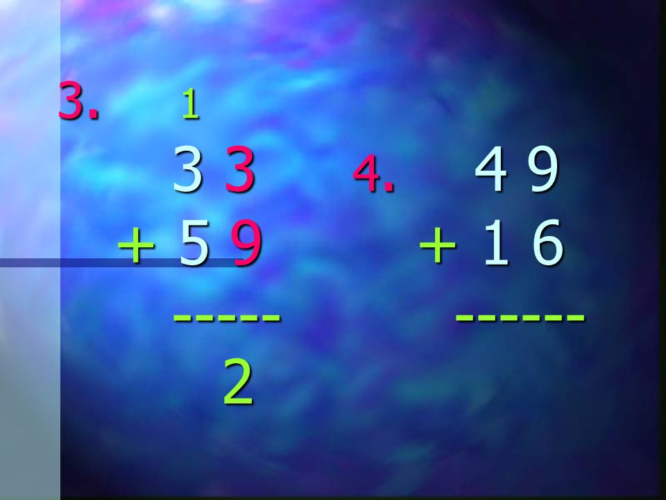 3. 1 3 3 4. 4 9 + 5 9 + 1 6 ----- ------ 2