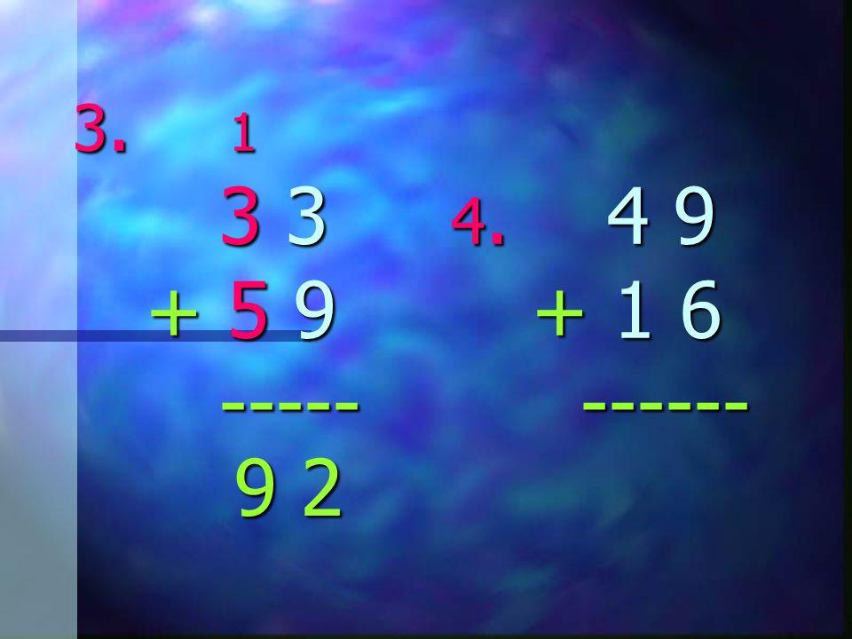 3. 1 3 3 4. 4 9 + 5 9 + 1 6 ----- ------ 9 2