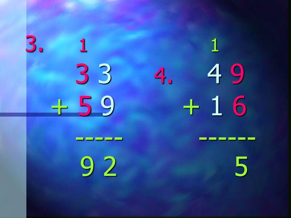 3. 1 1 3 3 4. 4 9 + 5 9 + 1 6 ----- ------