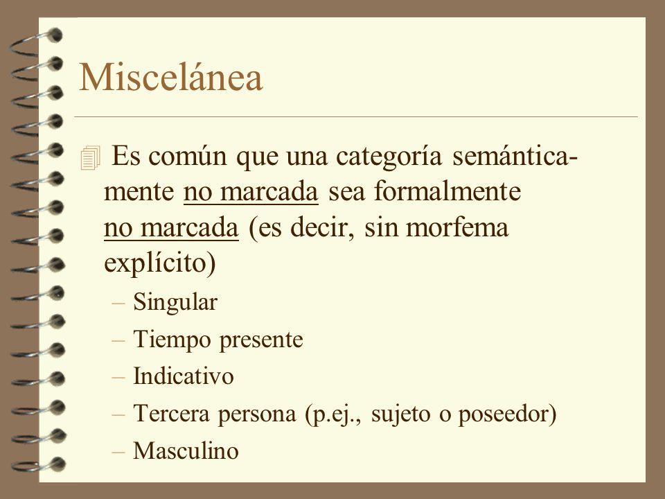 Miscelánea Es común que una categoría semántica- mente no marcada sea formalmente no marcada (es decir, sin morfema explícito)