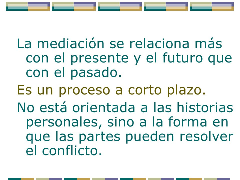 La mediación se relaciona más con el presente y el futuro que con el pasado.