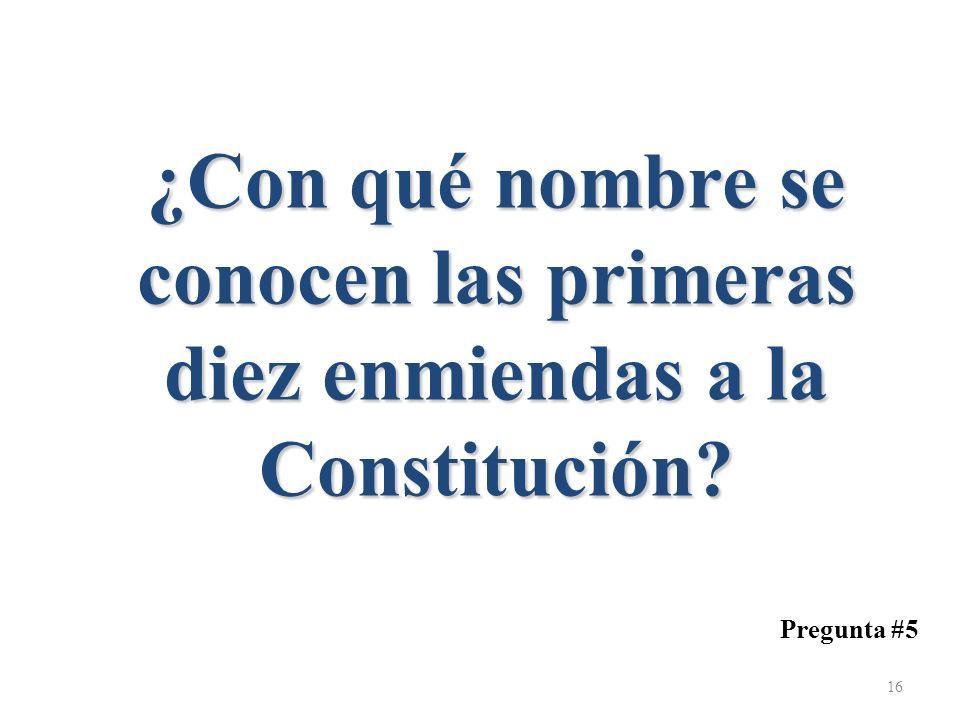 ¿Con qué nombre se conocen las primeras diez enmiendas a la Constitución