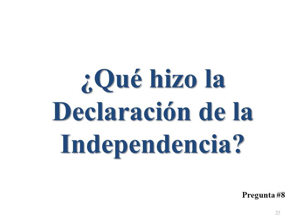 ¿Qué hizo la Declaración de la Independencia