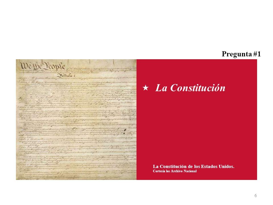 La Constitución Pregunta #1 La Constitución de los Estados Unidos.