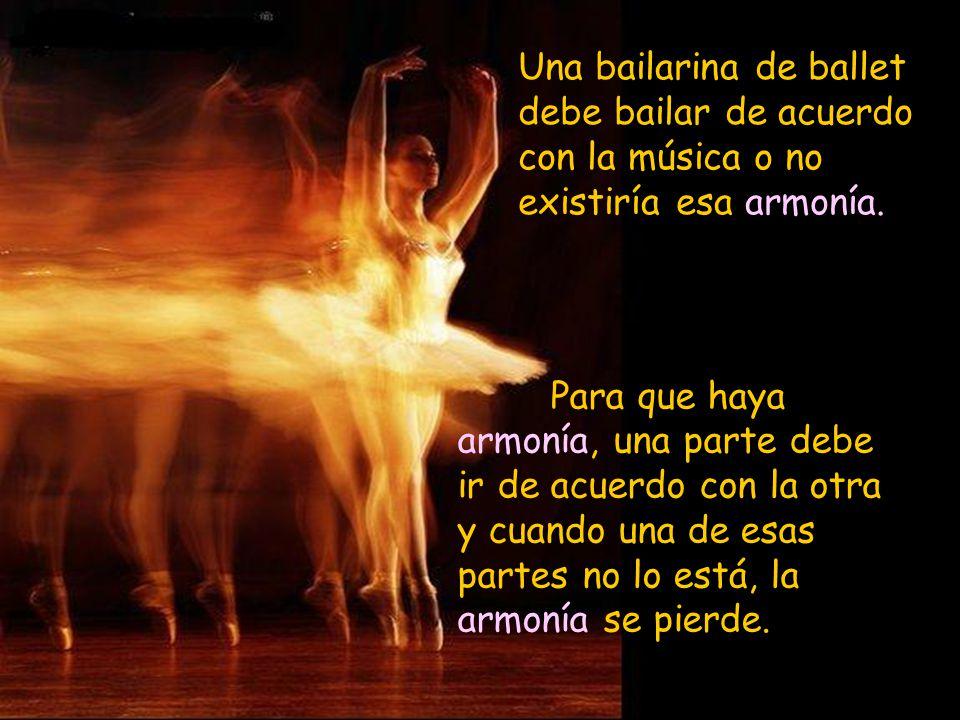 Una bailarina de ballet debe bailar de acuerdo con la música o no existiría esa armonía.