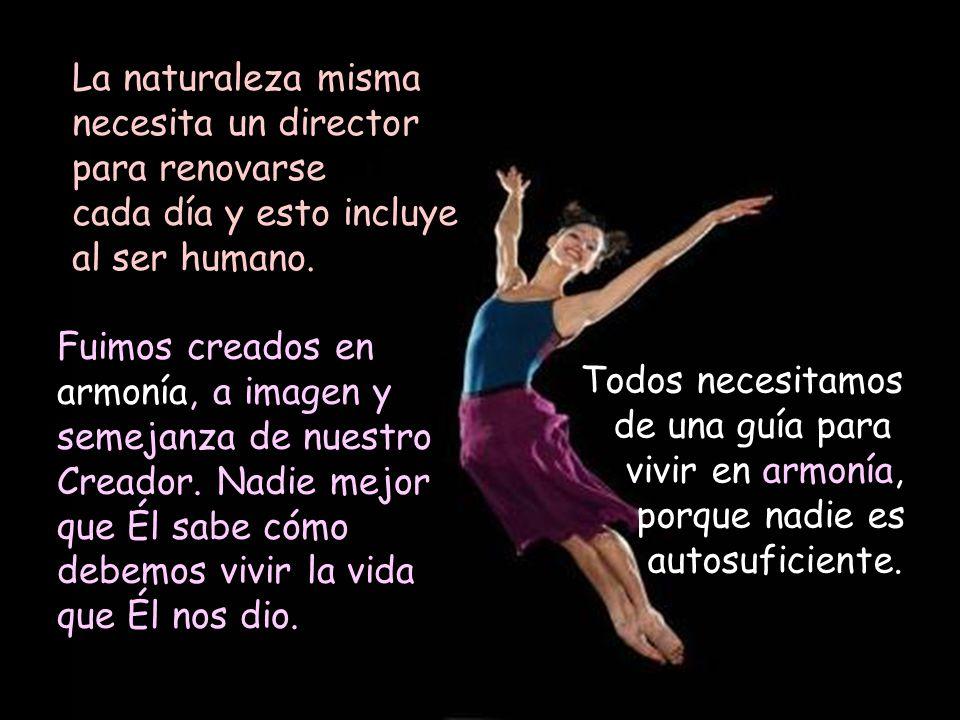 La naturaleza misma necesita un director para renovarse cada día y esto incluye al ser humano.