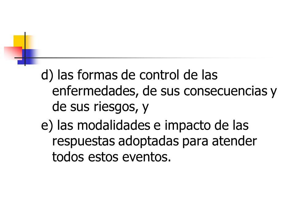 d) las formas de control de las enfermedades, de sus consecuencias y de sus riesgos, y