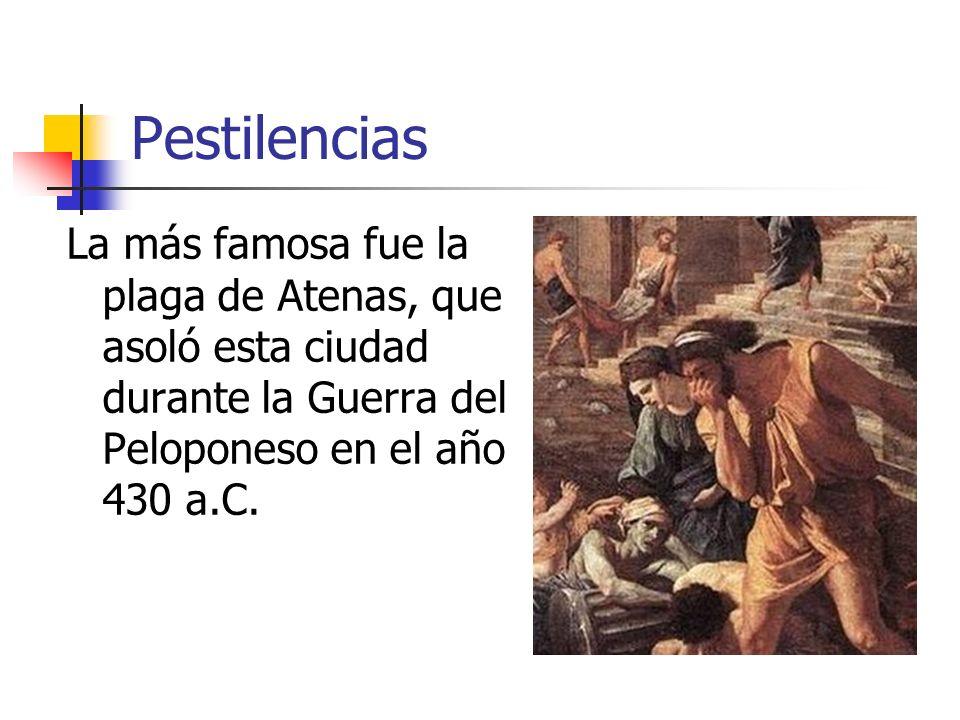 PestilenciasLa más famosa fue la plaga de Atenas, que asoló esta ciudad durante la Guerra del Peloponeso en el año 430 a.C.