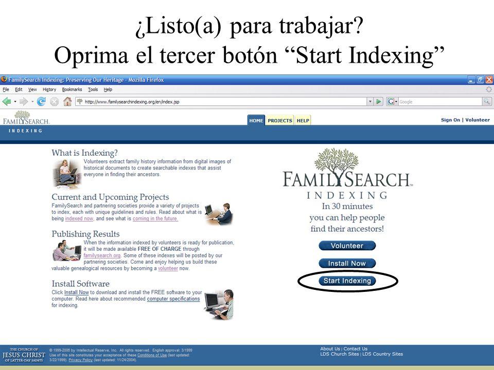 ¿Listo(a) para trabajar Oprima el tercer botón Start Indexing