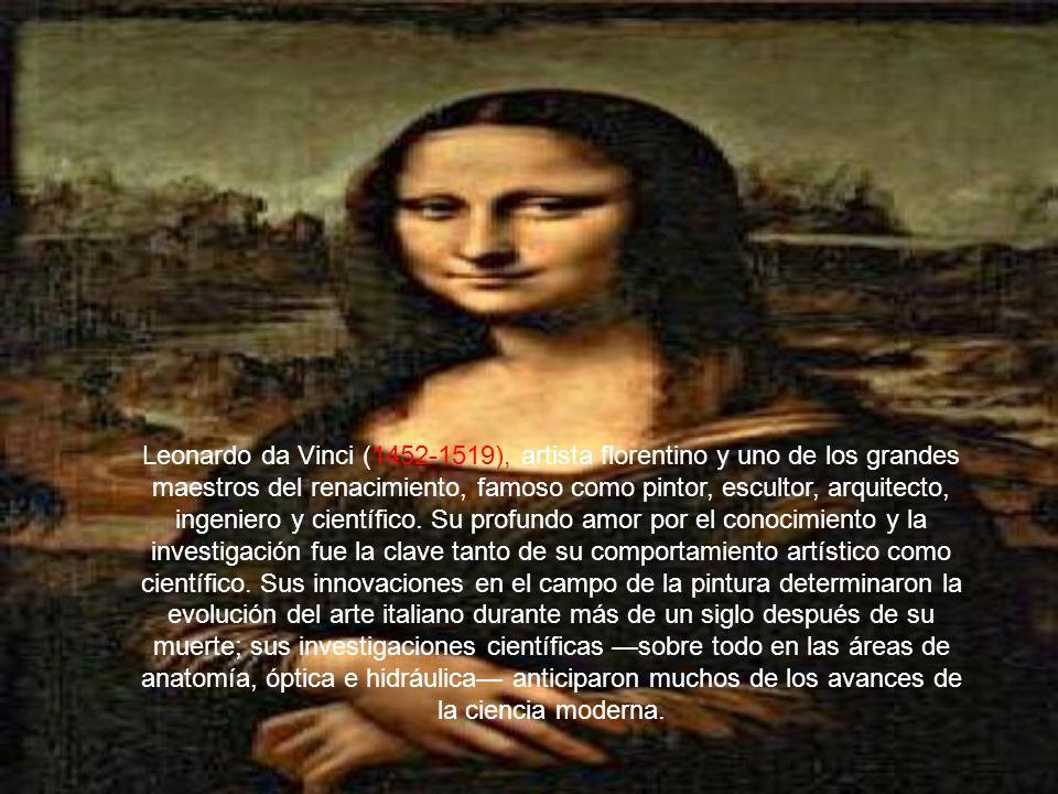 Leonardo da Vinci (1452-1519), artista florentino y uno de los grandes maestros del renacimiento, famoso como pintor, escultor, arquitecto, ingeniero y científico.