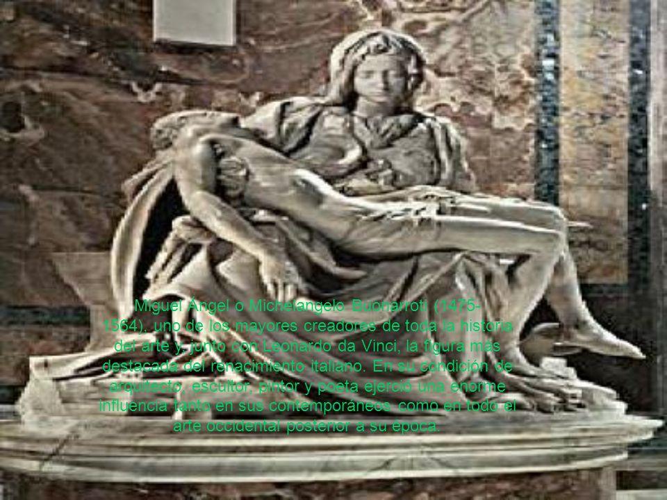 Miguel Ángel o Michelangelo Buonarroti (1475-1564), uno de los mayores creadores de toda la historia del arte y, junto con Leonardo da Vinci, la figura más destacada del renacimiento italiano.