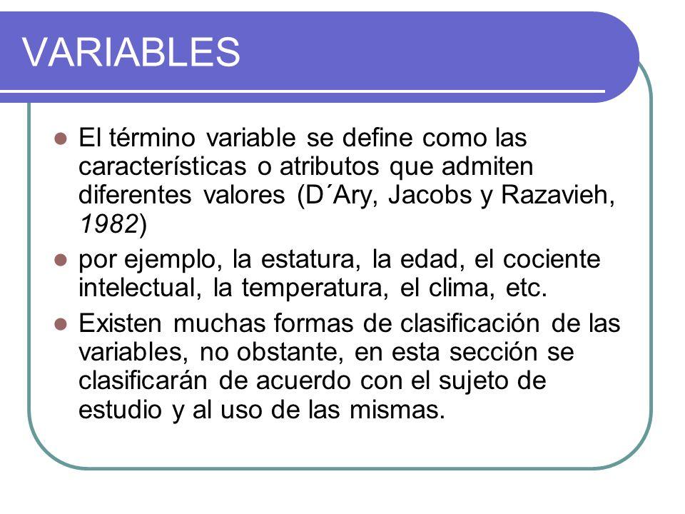 VARIABLESEl término variable se define como las características o atributos que admiten diferentes valores (D´Ary, Jacobs y Razavieh, 1982)