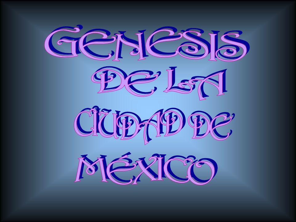 GENESIS DE LA CIUDAD DE MÉXICO