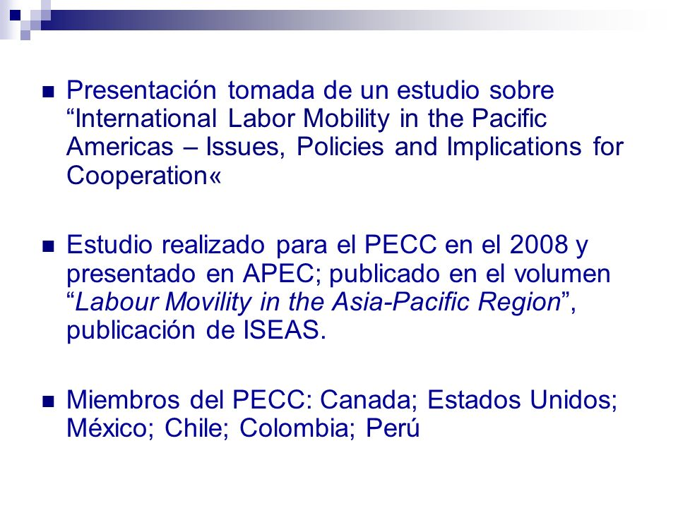 Presentación tomada de un estudio sobre International Labor Mobility in the Pacific Americas – Issues, Policies and Implications for Cooperation«