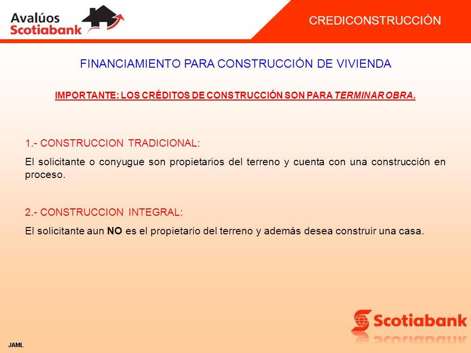 IMPORTANTE: LOS CRÉDITOS DE CONSTRUCCIÓN SON PARA TERMINAR OBRA.